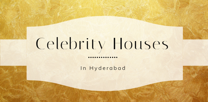 Celebrity Homes in Hyderabad