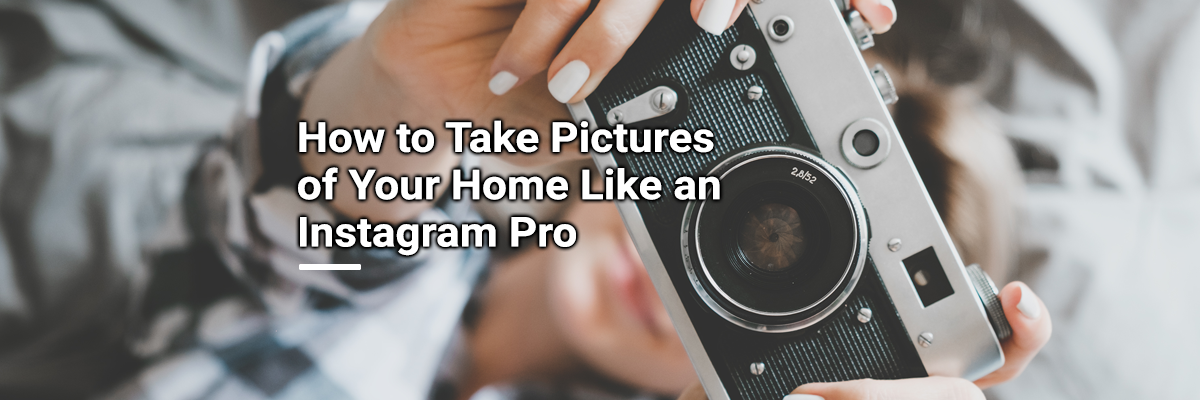 How to Take Pictures of Your Home Like an Instagram Pro