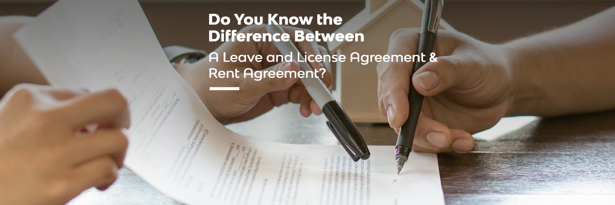 Do You Know the Difference Between A Leave and License Agreement & Rent Agreement?