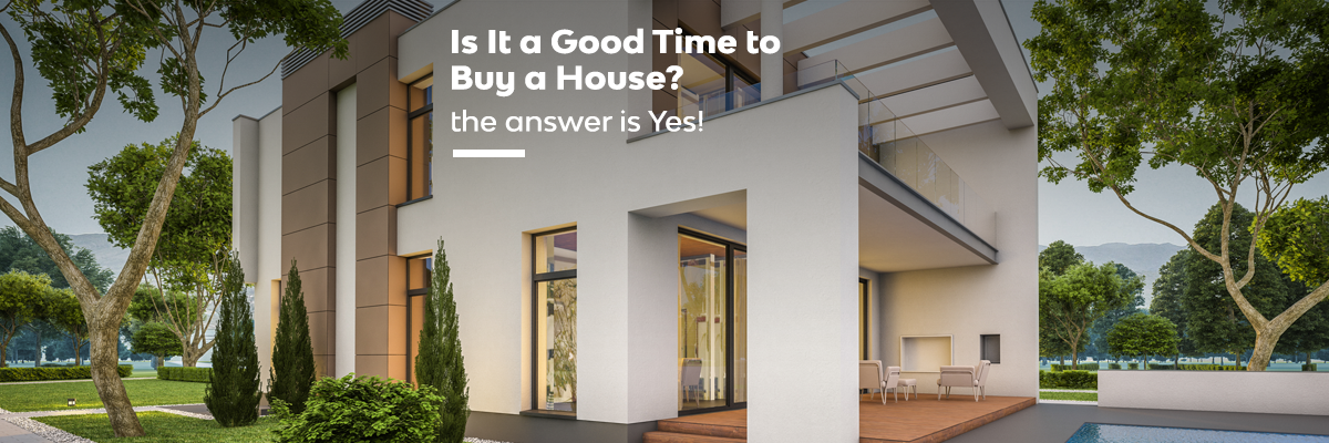 Is It A Good Time to Buy A House? The Answer Is Yes! Here's Why