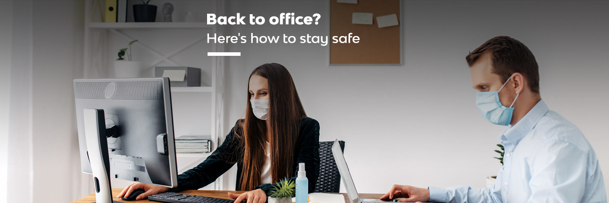 Back to Office after the Lockdown? Here's How to Stay Safe